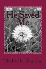 He Saved Me | Miss Thabisile Nonsikelelo Dlamini |