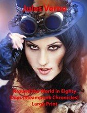 Around the World in Eighty Days (Steampunk Chronicles) Large Print