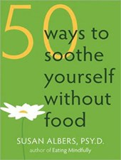 50 Ways to Soothe Yourself Without Food | Susan Albers |
