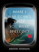 What I Was Doing While You Were Breeding | Kristin Newman |