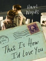 This Is How I'd Love You | Hazel Woods |