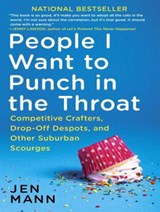 People I Want to Punch in the Throat | Jen Mann |
