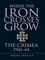 Where the Iron Crosses Grow | Robert Forczyk |
