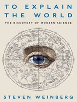 To Explain the World | Steven Weinberg |