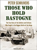 Those Who Hold Bastogne | Peter Schrijvers |