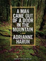 A Man Came Out of a Door in the Mountain | Adrianne Harun |
