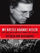 My Battle Against Hitler | John Henry Crosby; Dietrich von Hildebrand |