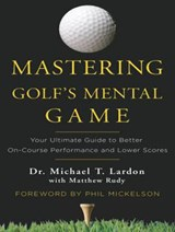 Mastering Golf's Mental Game | Lardon, Michael T., Dr. ; Rudy, Matthew |