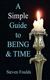 A Simple Guide to Being and Time | Steven Foulds |