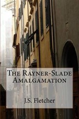 The Rayner-Slade Amalgamation | J. S. Fletcher |