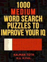 1000 Medium Word Search Puzzles to Improve Your IQ | Kalman Toth M. A. M. Phil |