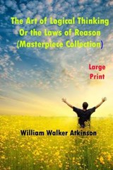 The Art of Logical Thinking or the Laws of Reason | William Walker Atkinson |