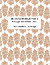 The Three Brides, Love in a Cottage, and Other Tales