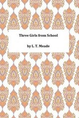 Three Girls from School | L. T. Meade |
