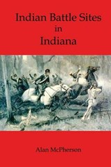 Indian Battle Sites in Indiana | Alan McPherson |