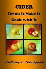 Cider Drink It Make It Cook with It | Mr Anthony E. Thorogood |