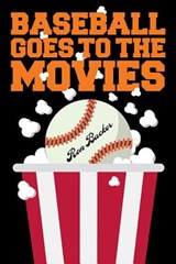 Baseball Goes to the Movies | Ron Backer |
