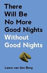 There Will Be No More Good Nights Without Good Nights | Laura Van Den Berg |