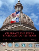 Celebrate the Texas State Capitol -125 Years | Anna K Leon |
