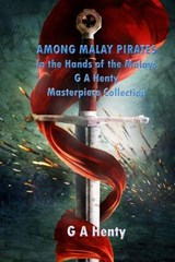 Among Malay Pirates/In the Hands of the Malays | G. a. Henty |
