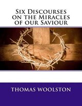 Six Discourses on the Miracles of Our Saviour | Thomas Woolston |