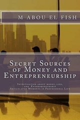 Secrets Sources of Money and Entrepreneurship | M. Abou El Fish |
