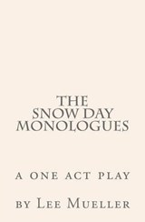 The Snow Day Monologues | Lee Mueller |