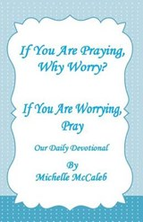 If You're Praying, Why Worry? | Michelle McCaleb |