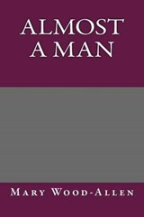 Almost a Man | Mary Wood-allen |