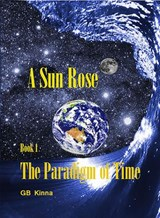 A Sun Rose (The Paradigm of Time, #1) | Gb Kinna |