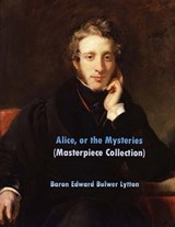 Alice, or the Mysteries | Baron Edward Bulwer Lytton |