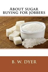 About Sugar Buying for Jobbers | B. W. Dyer |