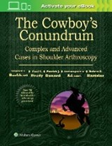 The Cowboy's Conundrum: Complex and Advanced Cases in Shoulder Arthroscopy | Stephen S. Burkhart |