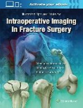 Intraoperative Imaging in Orthopaedic Trauma: Illustrated Tips and Tricks | Michael J. Gardner |