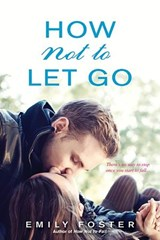 How Not to Let Go | Emily Foster |