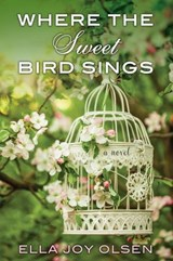 Where the Sweet Bird Sings | Ella Joy Olsen |