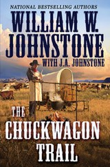 The Chuckwagon Trail | Johnstone, William W. ; Johnstone, J. A. |