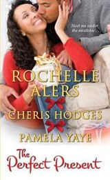 The Perfect Present | Alers, Rochelle ; Hodges, Cheris ; Yaye, Pamela |