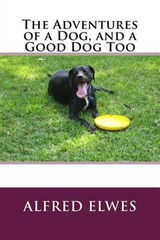 The Adventures of a Dog, and a Good Dog Too | Alfred Elwes |