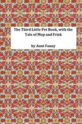 The Third Little Pet Book, with the Tale of Mop and Frisk
