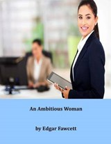An Ambitious Woman | Edgar Fawcett |