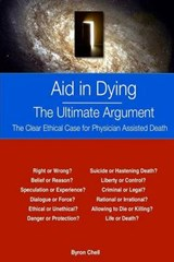 Aid in Dying the Ultimate Argument | Byron Chell |