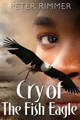 Cry of the Fish Eagle | Peter Rimmer |