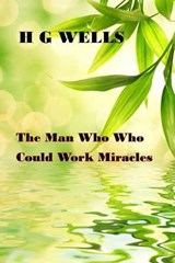 The Man Who Could Work Miracles | H. G. Wells |