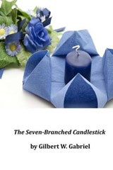 The Seven-Branched Candlestick | Gilbert W. Gabriel |