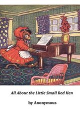 All about the Little Small Red Hen | Anonymous |