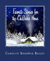Favorite Stories for the Children's Hour | Carolyn Sherwin Bailey |