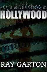 Sex and Violence in Hollywood | Ray Garton |