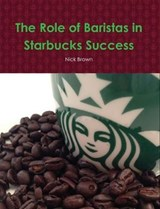 The Role of Baristas in Starbucks' Success | Nick Brown |
