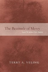 The Beatitude of Mercy | Terry A. Veling |